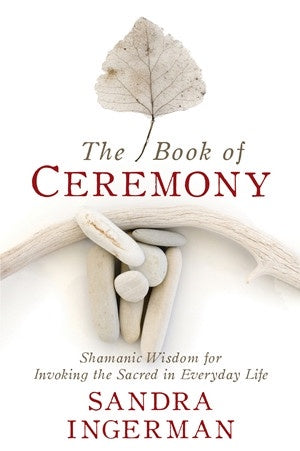 Book of Ceremony | Sandra Ingerman | Carpe Diem with Remi