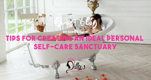 Tips for Creating an Ideal Personal Self-Care Sanctuary *Guest Blog by Sophia Smith*