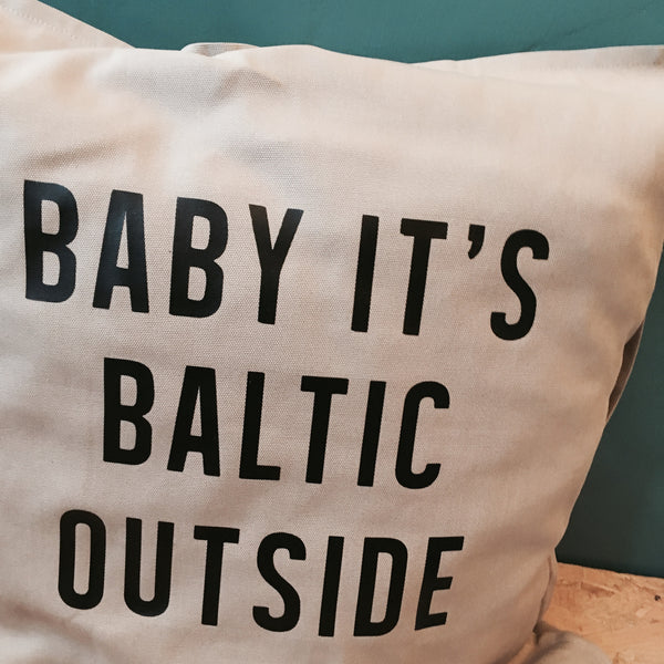 Baby it's BALTIC outside Cushion
