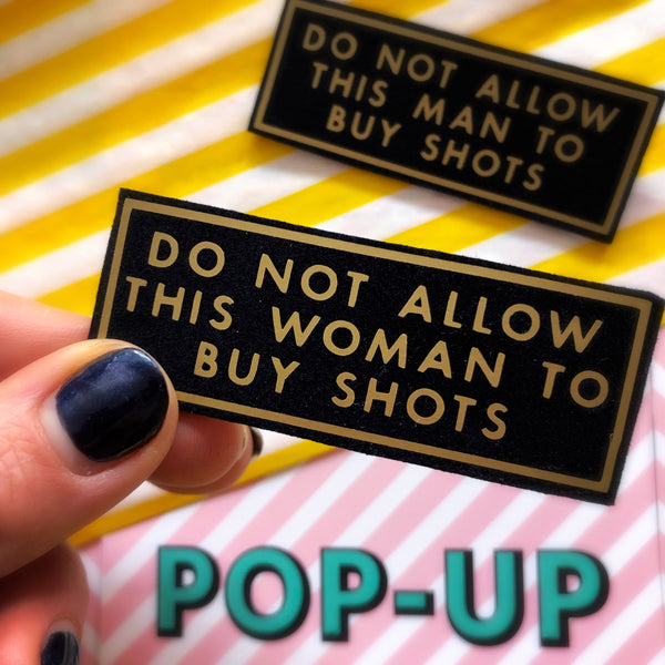 'DO NOT ALLOW THIS PERSON TO BUY SHOTS' pin badge
