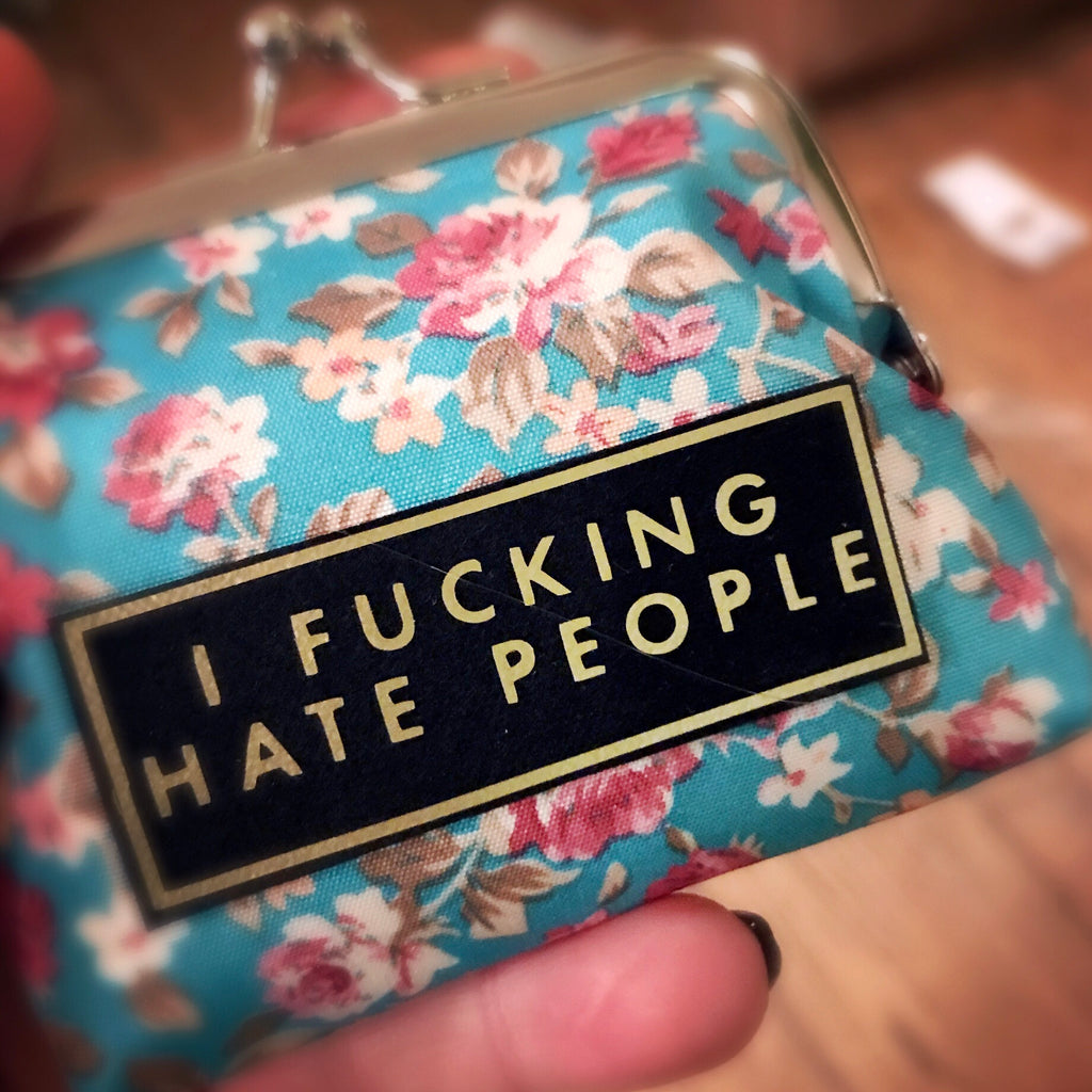 'I FUCKING HATE PEOPLE' coin purse. Please note fabric design will vary.
