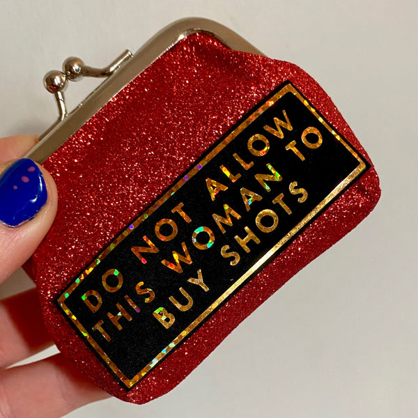 'DO NOT ALLOW THIS WOMAN TO BUY SHOTS' coin purse