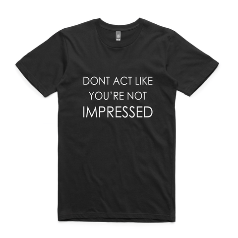 Don't act like you're not impressed -