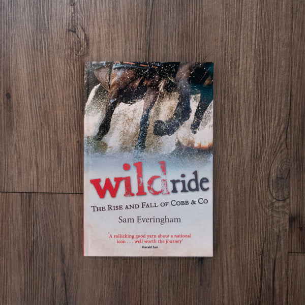 'Wild Ride - The Rise and Fall of Cobb & Co.' Book by Sam Everingham