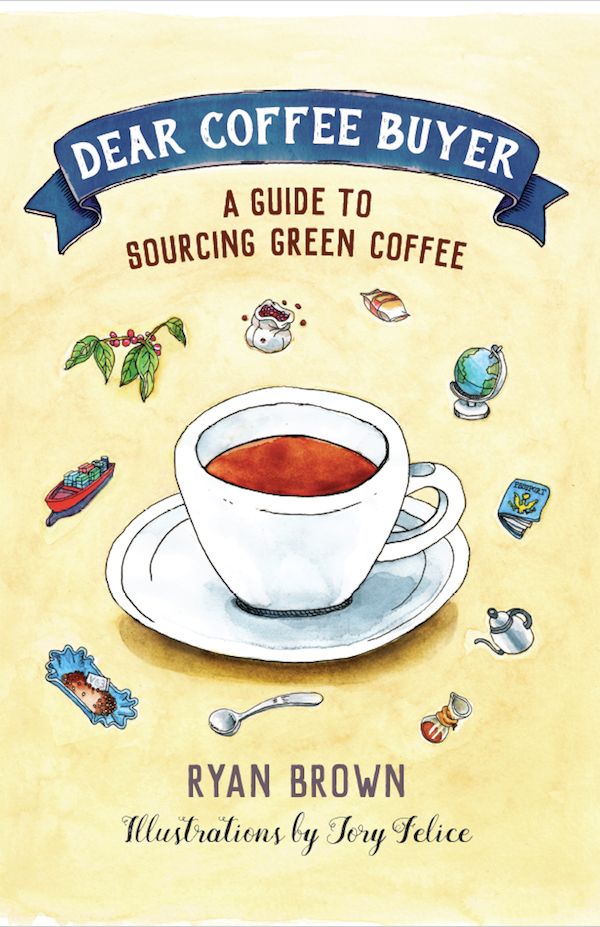 Dear Coffee Buyer - A Guide to Sourcing Green Coffee by Ryan Brown.