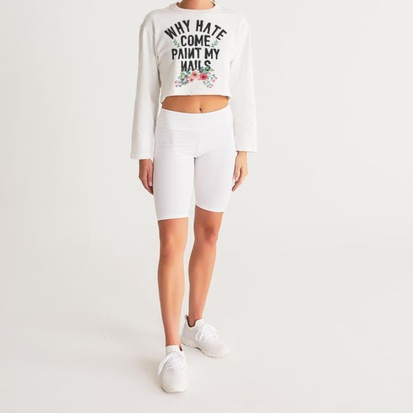 WHY HATE COME PAINT MY NAILS Women's Cropped Sweatshirt