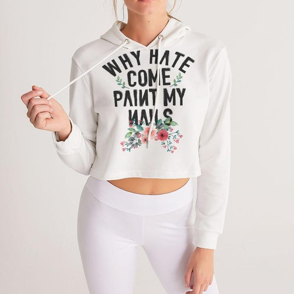 WHY HATE COME PAINT MY NAILS Women's Cropped Hoodie