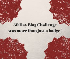 30 Day Blog Challenge was more than just a badge!