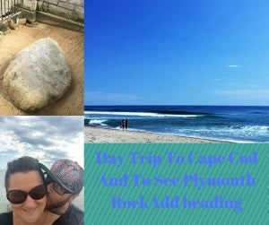 Day Trip To Cape Cod And To See Plymouth RockAdd heading