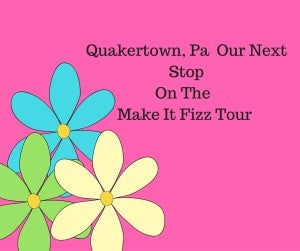 Quakertown, Pa Our Next Stop On The Make It Fizz Tour