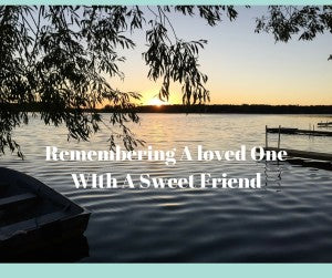 Remembering A loved One WIth A Sweet Friend