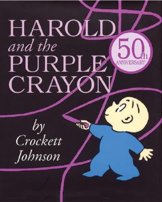 Harold and the Purple Crayon: 50th Anniversay Edition by Crockett Johnson