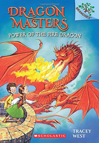 Dragon Masters #4: Power of the Fire Dragon (A Branches Book) by Tracey West