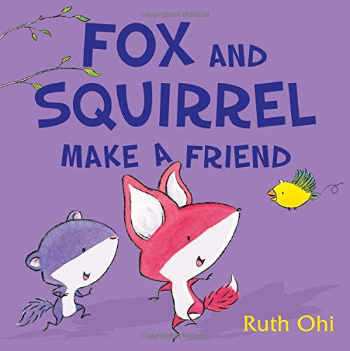 Fox and Squirrel Make a Friend by Ruth Ohi