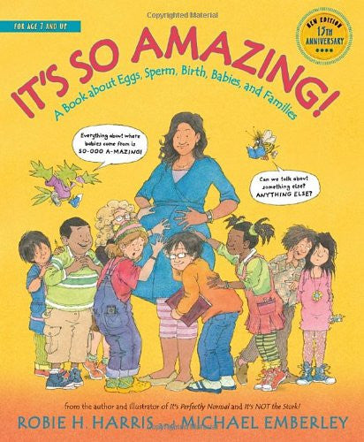 It's So Amazing!: A Book About Eggs, Sperm, Birth, Babies, And Families by Robie H. Harris