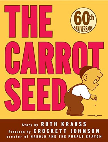 The Carrot Seed 60th Anniversary Edition: 60th Anniversary Edition by Ruth Krauss