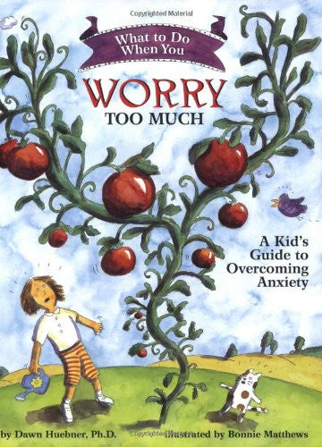 What to Do When You Worry Too Much: A Kid's Guide to Overcoming Anxiety by Dawn Huebner