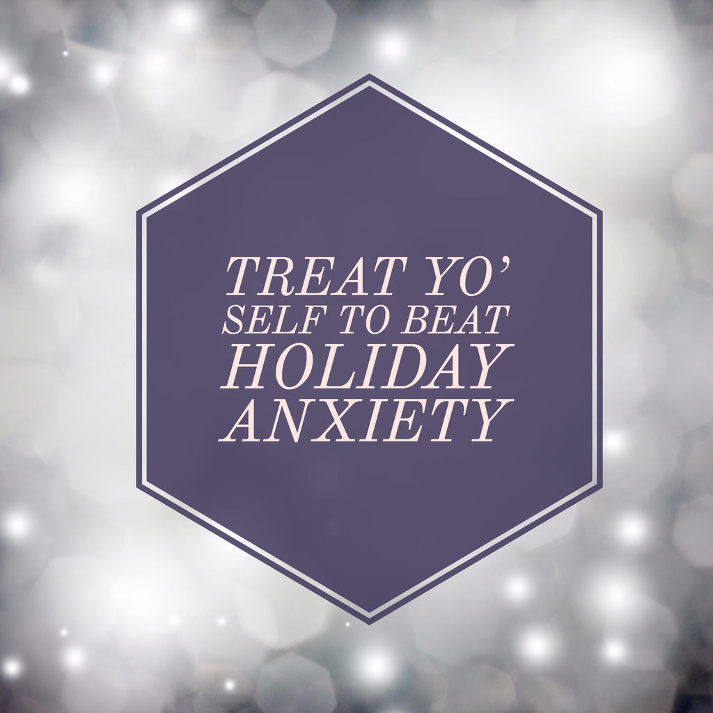 Treat Yo' Self to Beat Holiday Anxiety