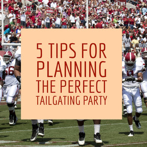 5 Tips for Planning the Perfect Tailgating Party