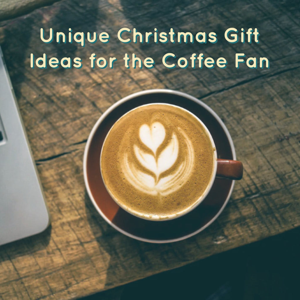 Unique Christmas Gift Ideas for the Coffee Fan