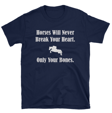 Horses Will Never Break Your Heart - Only Your Bones T-Shirt