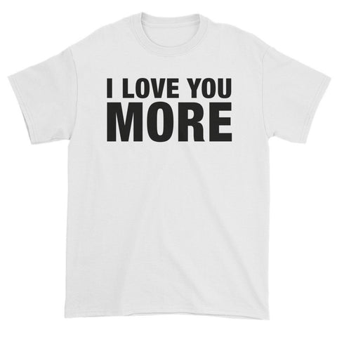 I LOVE YOU MORE Short sleeve t-shirt