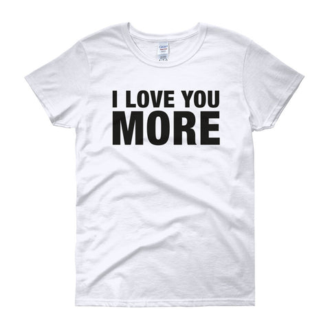 I LOVE YOU MORE Women's short sleeve t-shirt