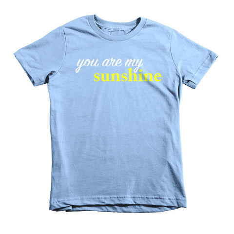 You Are My Sunshine Short sleeve kids t-shirt