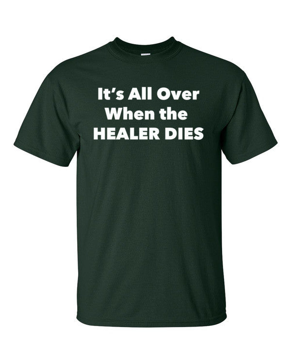 It's All Over When the Healer Dies Short sleeve t-shirt