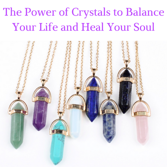 The Power of Crystals to Balance Your Life and Heal Your Soul