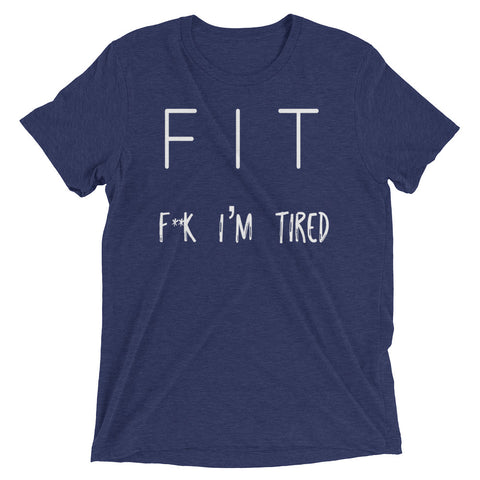 FIT  F*%k I'm Tired |  Funny Unisex Short sleeve t-shirt