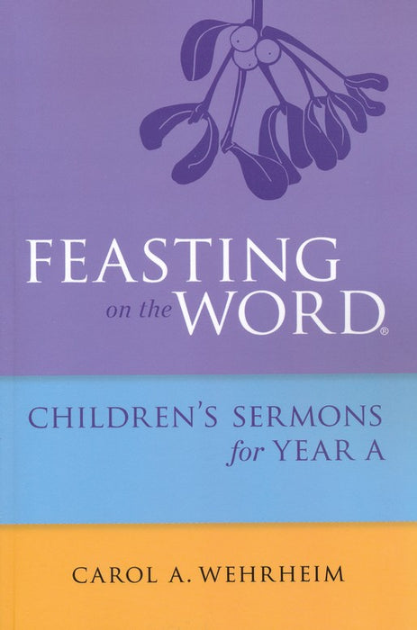 Feasting on the Word Childrens's Sermons for Year A