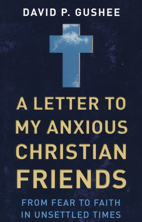 Letter to My Anxious Christian Friends, A