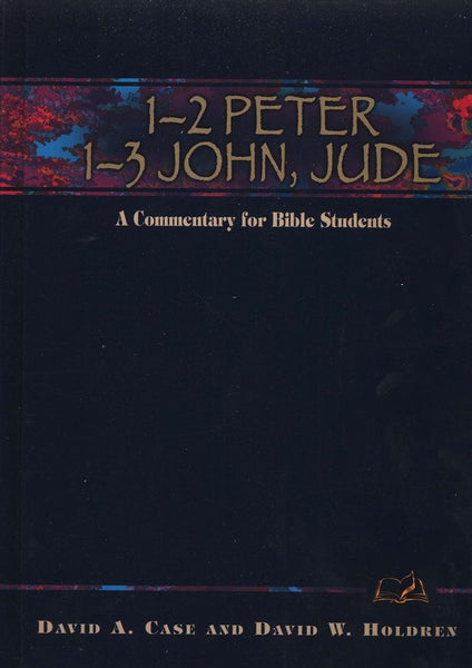 1-2 Peter, 1-3 John, Jude: A Commentary for Bible Students