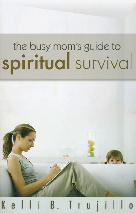 Busy Mom's Guide to Spiritual Survival, The