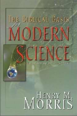 Biblical Basis For Modern Science (Revised And Updated Classic)