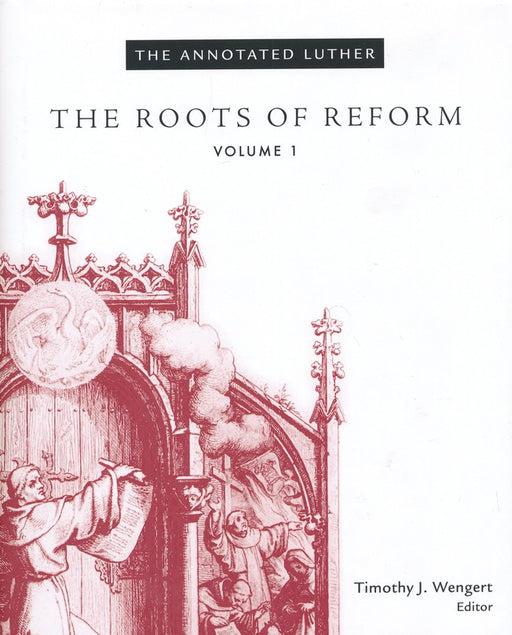 Annotated Luther Roots/Reform