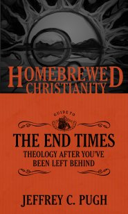 Homebrewed Christianity Guide to the End Times, The