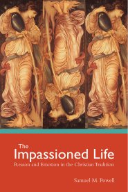 THE IMPASSIONED LIFE: REASONAND EMOTION IN THE CHRISTIAN TRADIT