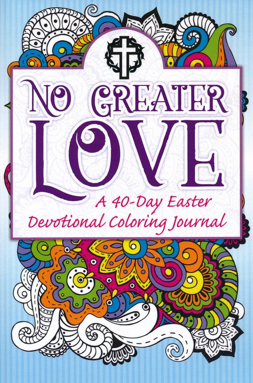 No Greater Love - A 40-Day Easter Devotional Coloring Journal (KJV and NIV)