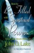 How To Be Filled With Spiritual Power/John G Lake