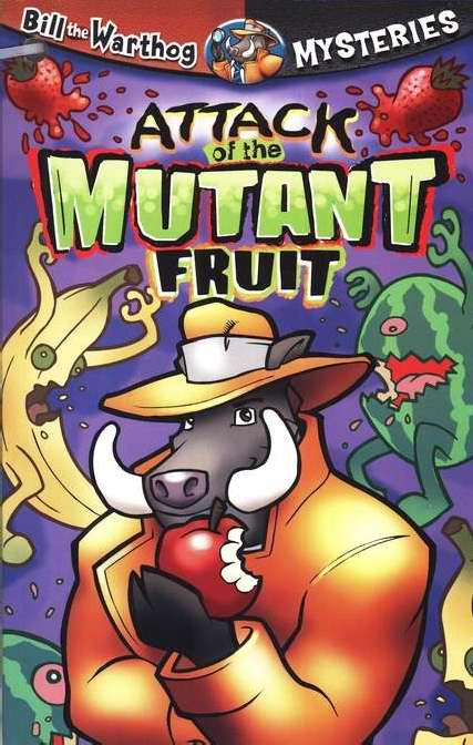 Attack Of The Mutant Fruit (Bill The Warthog Mysteries V3)