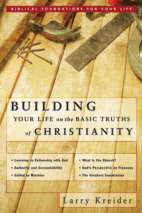 Building Your Life On The Basic Truths Of Christia