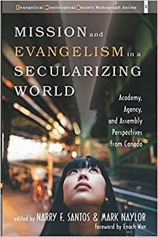 Mission and Evangelism in a Secularizing World: Academy, Agency, and Assembly Perspectives from Canada.