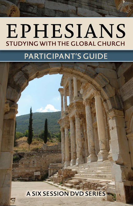 Ephesians: Studying With The Global Church Participants Guide