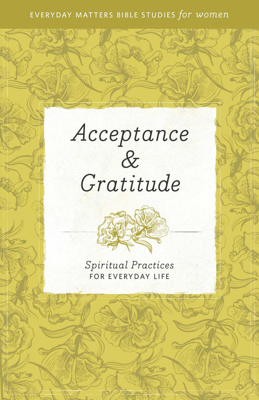 Acceptance & Gratitude (Everyday Matters Bible Studies For Women)
