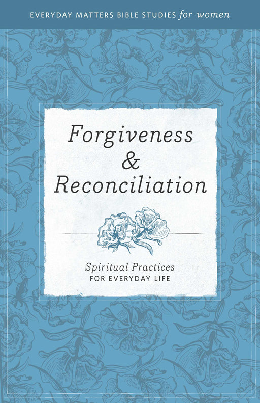 Forgiveness & Reconciliation (Everyday Matters Bible Studies For Women)