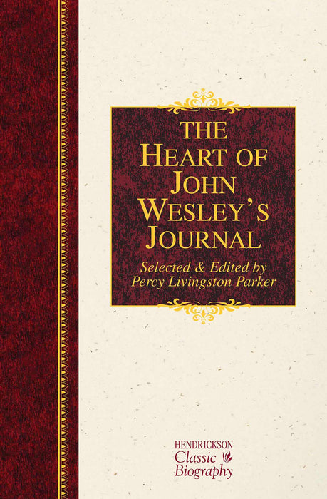 Heart Of John Wesleys Journal (Hendrickson Classic Biography)