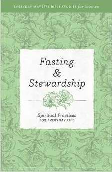 Fasting & Stewardship (Everyday Matters Bible Studies For Women)