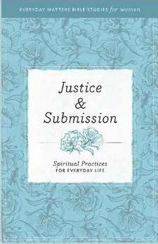 Justice & Submission (Everyday Matters Bible Studies For Women)